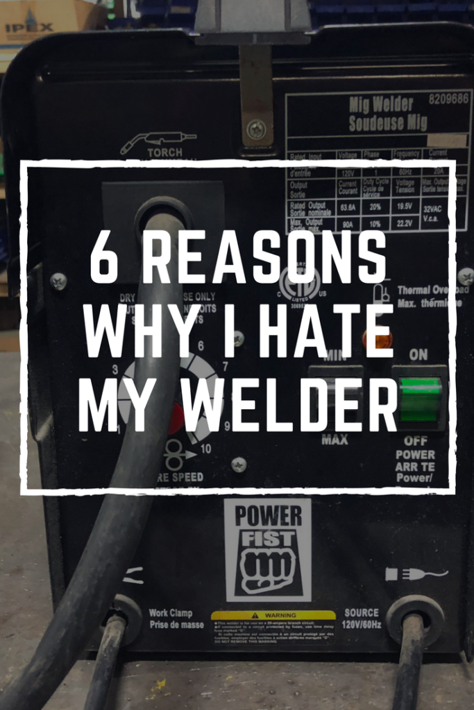 6 Reasons why I HATE my welder